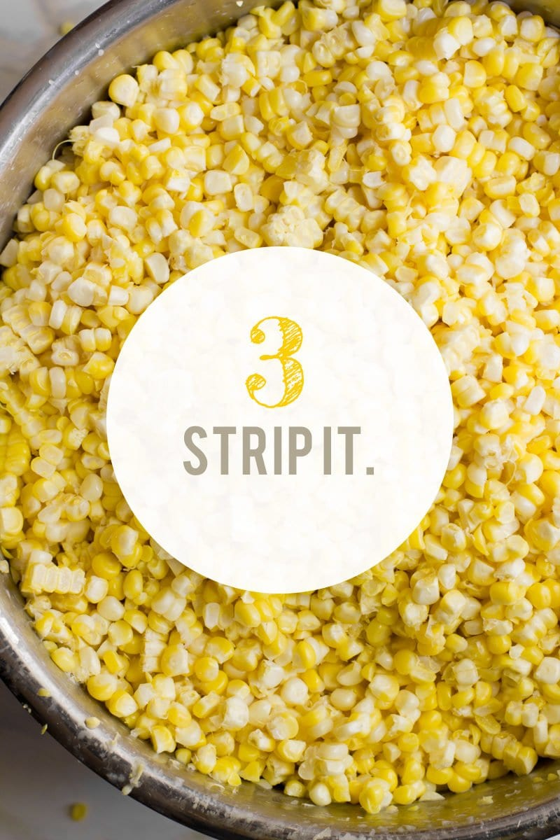 "Pile of corn kernels in a metal bowl. A text overlay reads ""3. Strip It."""