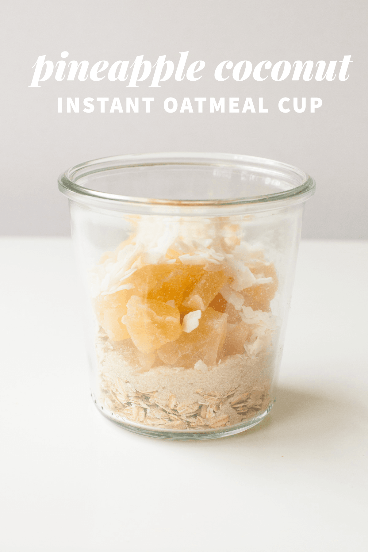 Healthy Instant Oatmeal Cups—Pineapple Coconut