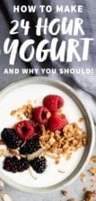 "Overhead shot of 24-hour yogurt in a bowl, topped with granola and berries. Text overlay says ""How to Make 24 Hour Yogurt and Why You Should"""