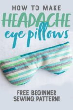 """Completed Soothing Headache Eye Mask on a grey background. Text overlay reads """"How to Make Headache Eye Pillows. Free Beginner Sewing Pattern."""""""