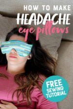 """Brunette woman in a pink shirt lying on a pillow with a Soothing Headache Eye Masks over her eyes. A text overlay reads """"How to Make Headache Eye Pillows. Free Sewing Tutorial"""""""
