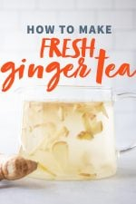 """Glass tea pot full of ginger tea made with fresh ginger root. A text overlay reads """"How to Make Fresh Ginger Tea."""""""