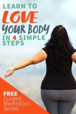 """Back of a woman with her arms out, standing outside. A text overlay reads """"Learn to Love Your Body in 4 Simple Steps. Free Guided Meditation Series."""""""